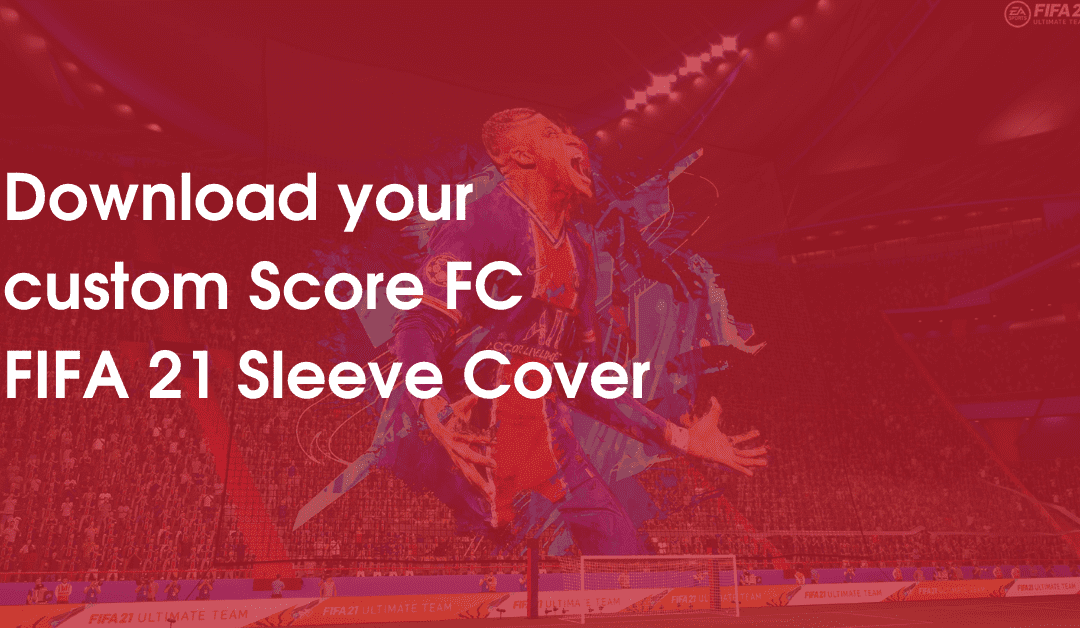 Download Your Custom Score FC FIFA 21 Sleeve Cover